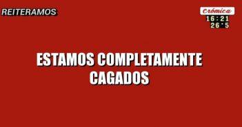 ESTAMOS COMPLETAMENTE CAGADOS
